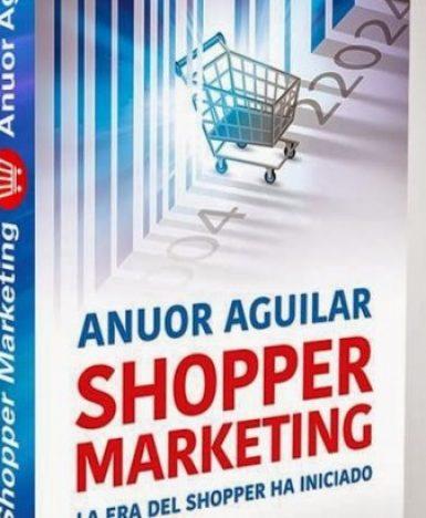 "Lanzamiento de ""Shopper Marketing"" con Anuor Aguilar. Marketing & Ventas"